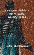 A Soldier of Virginia: A Tale of Colonel Washington and Braddock's Defeat