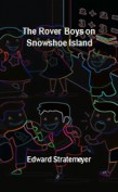 The Rover Boys on Snowshoe Island